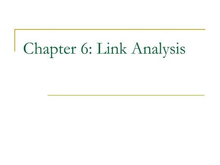 Chapter 6: Link Analysis. CS583, Bing Liu, UIC 2 Road map Introduction Social <strong>network</strong> analysis Co-citation and bibliographic coupling PageRank HITS Summary.