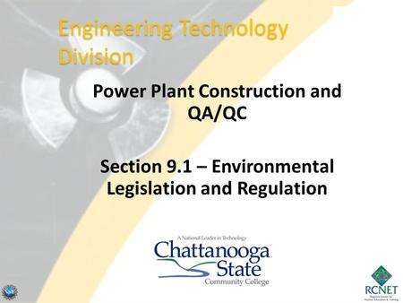 Power Plant Construction and QA/QC Section 9.1 – Environmental Legislation and Regulation Engineering Technology Division.