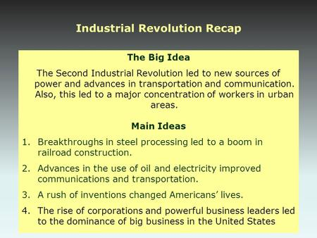 Industrial Revolution Recap The Big Idea The Second Industrial Revolution led to new sources of power and advances in transportation and communication.