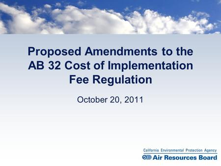 Proposed Amendments to the AB 32 Cost of Implementation Fee Regulation October 20, 2011.