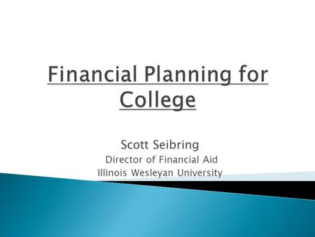 Scott Seibring Director of Financial Aid Illinois Wesleyan University.