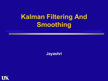 Kalman Filtering And Smoothing Jayashri. Outline Introduction State Space Model Parameterization Inference Filtering Smoothing.