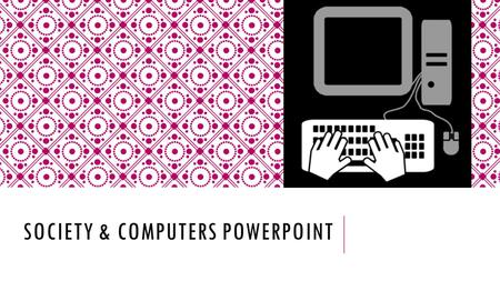 Society & Computers PowerPoint