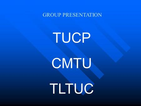 GROUP PRESENTATION TUCP CMTU TLTUC Problems of Youth Employment High unemployment About 60% of the Unemployment rate is composed of the young workers.