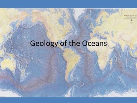 Geology of the Oceans. Did we always have oceans?_____ Have they changed ?___________ Oceans formed between 4.2-3.8 billion years ago – Water vapor escaping.