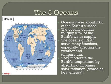 The 5 Oceans Oceans cover about 70% of the Earth's surface.