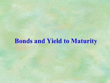 Bonds and Yield to Maturity. Bonds A bond is a debt instrument requiring the issuer to repay to the lender/investor the amount borrowed (par or face value)