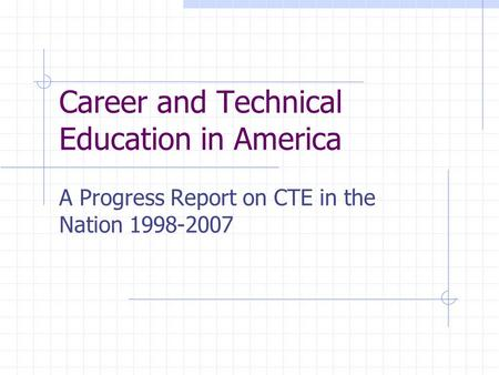 Career and Technical Education in America A Progress Report on CTE in the Nation 1998-2007.