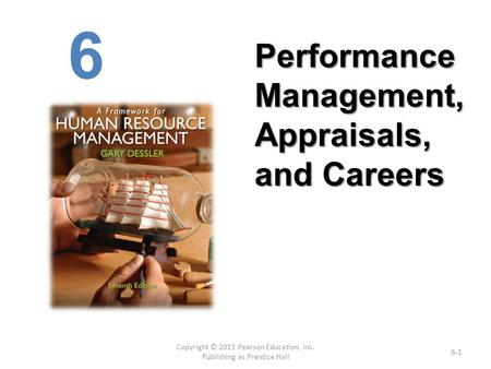 Copyright © 2013 Pearson Education, Inc. Publishing as Prentice Hall 6-1 6 Performance Management, Appraisals, and Careers.