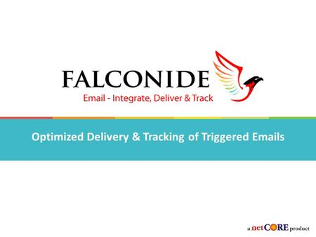 Optimized Delivery & Tracking of Triggered Emails.