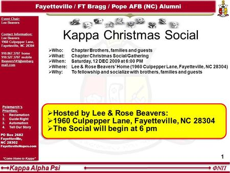  Kappa Alpha Psi Fraternity, Inc. 1 Fayetteville / FT Bragg / Pope AFB (NC) Alumni Event Chair: Lee Beavers Contact Information: Lee Beavers 1960 Culpepper.