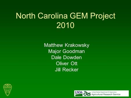 North Carolina GEM Project 2010 Matthew Krakowsky Major Goodman Dale Dowden Oliver Ott Jill Recker.