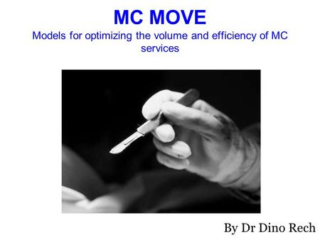 MC MOVE Models for optimizing the volume and efficiency of MC services By Dr Dino Rech.