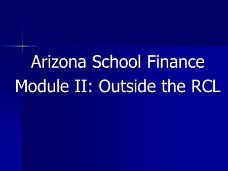 Arizona School Finance Module II: Outside the RCL.