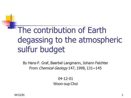 04/12/011 The contribution of Earth degassing to the atmospheric sulfur budget By Hans-F. Graf, Baerbel Langmann, Johann Feichter From Chemical Geology.