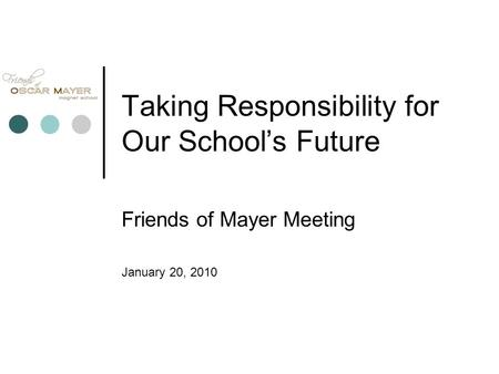 Taking Responsibility for Our School's Future Friends of Mayer Meeting January 20, 2010.