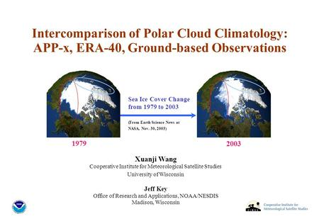 Intercomparison of Polar Cloud Climatology: APP-x, ERA-40, Ground-based Observations Xuanji Wang Cooperative Institute for Meteorological Satellite Studies.