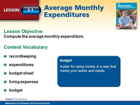 Mathematics for Business and Personal Finance Lesson Objective Compute the average monthly expenditure. Content Vocabulary recordkeeping expenditures recordkeeping.