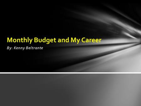 By: Kenny Beltrante Monthly Budget and My Career.