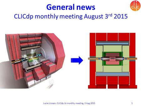 Lucie Linssen, CLICdp, bi-monthly meeting, 3 Aug 2015 1 General news CLICdp monthly meeting August 3 rd 2015.