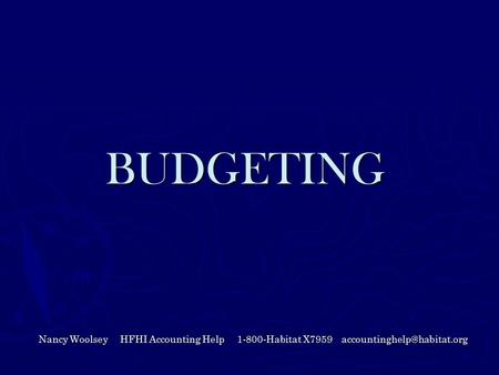 BUDGETING Nancy Woolsey HFHI Accounting Help 1-800-Habitat X7959