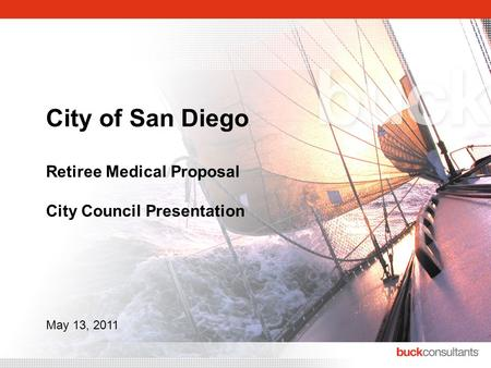 City of San Diego Retiree Medical Proposal City Council Presentation May 13, 2011.