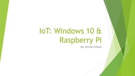IoT: Windows 10 & Raspberry Pi By: Mitchel Sellers.