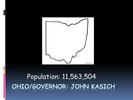 Population: 11,563,504. Personal Life:  Born: 5/13/1952 - Graduated from OHIO State  Wife: Karen Kasich  Daughters: Emma & Reese.