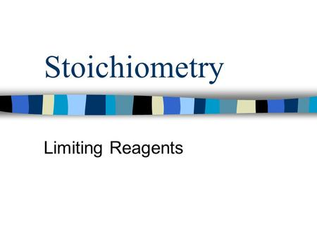 Stoichiometry Limiting Reagents. Stoichiometry If the quantity of each reactant is given, you must determine which one is used up first. This is the Limiting.
