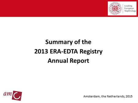 Summary of the 2013 ERA-EDTA Registry Annual Report Amsterdam, the Netherlands, 2015.