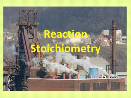 Reaction Stoichiometry. Objectives Understand the concept of stoichiometry. Be able to make mass-to-mass stoichiometric calculations.