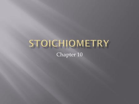 Stoichiometry Chapter 10.