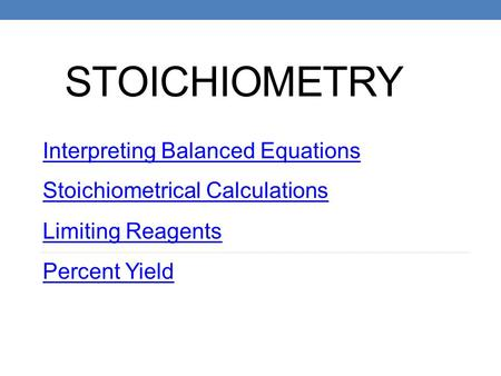 STOICHIOMETRY Interpreting Balanced Equations Stoichiometrical Calculations Limiting Reagents Percent Yield.