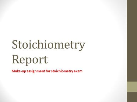 Stoichiometry Report Make-up assignment for stoichiometry exam.