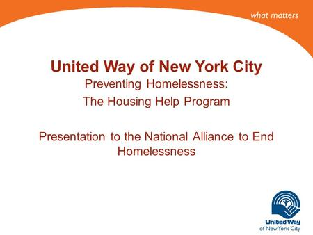 Preventing Homelessness: The Housing Help Program Presentation to the National Alliance to End Homelessness United Way of New York City.