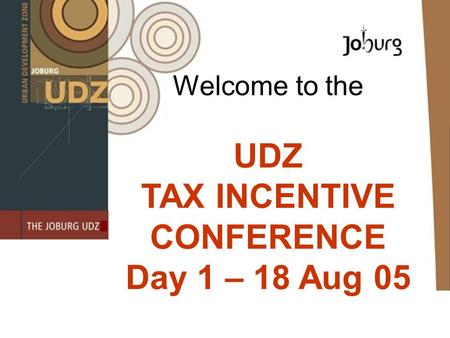 Welcome to the UDZ TAX INCENTIVE CONFERENCE Day 1 – 18 Aug 05.