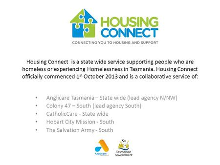 Housing Connect is a state wide service supporting people who are homeless or experiencing Homelessness in Tasmania. Housing Connect officially commenced.