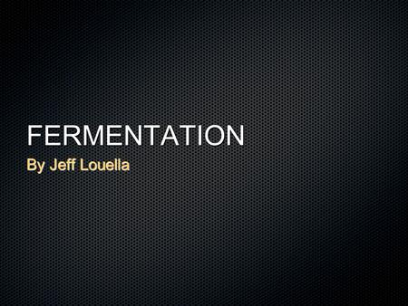 FERMENTATION By Jeff Louella. Why Understand Fermentation? Understanding the science behind fermentation can greatly affect the quality of beer made.