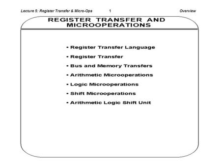 Lecture 5: Register Transfer & Micro-OpsOverview1.