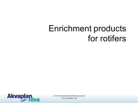 Live food aquaculture training course www.aquatrain.org Enrichment products for rotifers.