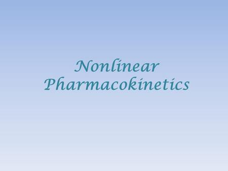 Nonlinear Pharmacokinetics. Non linear pharmacokinetics: In some cases, the kinetics of a pharmacokinetic process change from predominantly first order.