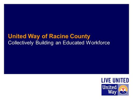 United Way of Racine County Collectively Building an Educated Workforce.