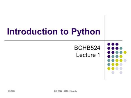 9/2/2015BCHB524 - 2015 - Edwards Introduction to Python BCHB524 Lecture 1.