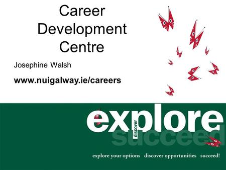 Career Development Centre Josephine Walsh www.nuigalway.ie/careers.