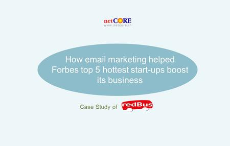 How email marketing helped Forbes top 5 hottest start-ups boost its business Case Study of.