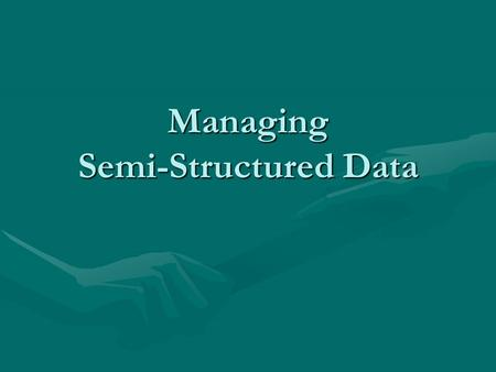 Managing Semi-Structured Data. Is the web a database?