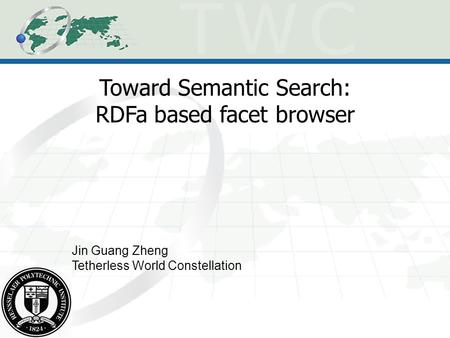 Toward Semantic Search: RDFa based facet browser Jin Guang Zheng Tetherless World Constellation.