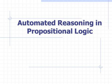 Automated Reasoning in Propositional Logic Problem Given: KB: a set of sentence  : a sentence Answer: KB  ?