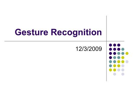 Gesture Recognition 12/3/2009.