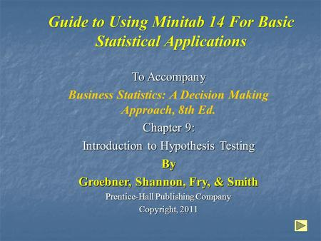 Guide to Using Minitab 14 For Basic Statistical Applications To Accompany Business Statistics: A Decision Making Approach, 8th Ed. Chapter 9: Introduction.